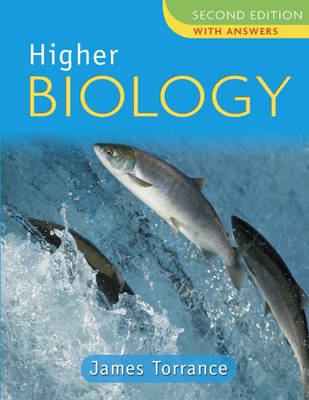 Higher Biology with Answers by James Torrance, James Fullarton, Clare Marsh, James Simms