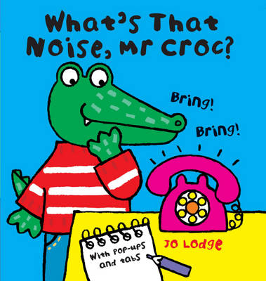 What's That Noise Mr.Croc by Jo Lodge