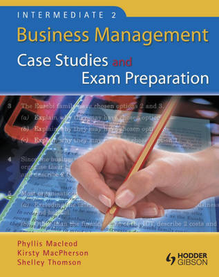 Intermediate 2 Business Management Case Studies and Exam Preparation by Shelley Thomson, Kirsty Macpherson, Phillis Macleod