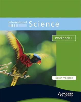 International Science Workbook 1 Workbook by Karen Morrison