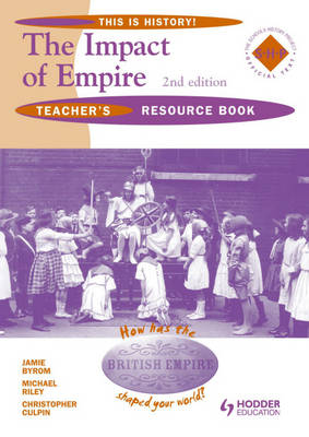 Impact of Empire Teacher's Resource Book The British Empire 1585-the Present by James Byrom, Christopher Culpin, Michael Riley