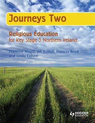 Journeys Two Religious Education for Key Stage 3 NI: Year 9 Pupil's Book by Francine Magill, Jill Hamill, Linda Colson