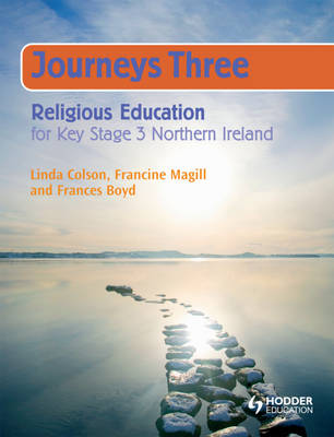 Journeys Three Religious Education for Key Stage 3 NI: Year 10 Pupil's Book by Francine Magill, Linda Colson, Frances Boyd