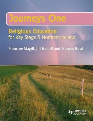 Journeys One Religious Education for Key Stage 3 NI: Year 8 Pupil's Book by Francine Magill, Jill Hamill