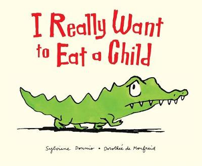 I Really Want to Eat a Child by Sylviane Donnio