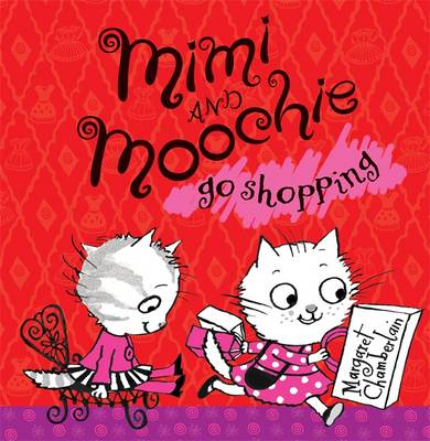 Mimi and Moochie Go Shopping by Margaret Chamberlain