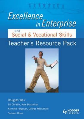 Excellence in Enterprise and Social and Vocational Skills Teacher's Resource Pack by Douglas Weir, Jill Christie, Kate Donaldson, Kenny Ferguson
