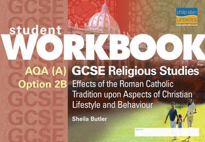 AQA A GCSE Religious Studies Option 2B Workbook Effects of the Roman Catholic Tradition Upon Aspects of Christian Lifestyle and Behaviour by Sheila Butler