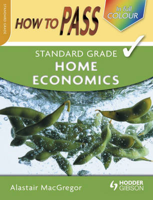 How To Pass Standard Grade Home Economics by Alastair MacGregor