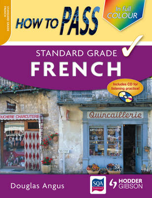 How to Pass Standard Grade French by Douglas Angus