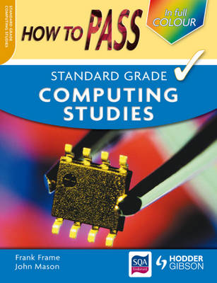 How to Pass Standard Grade Computing Colour Edition by Frank Frame, John Mason