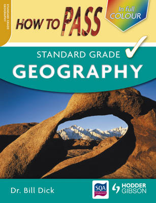 How to Pass Standard Grade Geography Colour Edition by Bill Dick