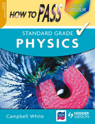 How to Pass Standard Grade Physics by Campbell White