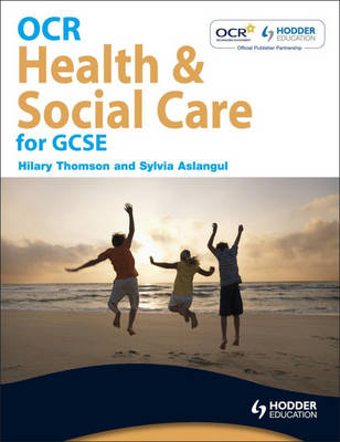 OCR Health and Social Care for GCSE by Hilary Thomson, Sylvia Aslangul