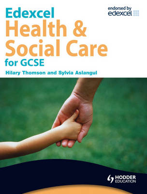 Edexcel Health and Social Care for GCSE by Hilary Thomson, Sylvia Aslangul