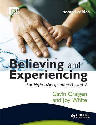 Believing and Experiencing For WJEC Specification B, Unit 2 by Gavin Craigen, Joy White