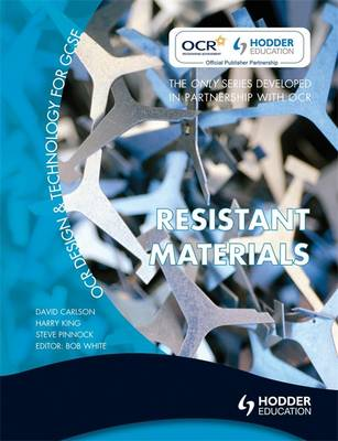 OCR Design and Technology for GCSE Resistant Materials by Dave Carlson, Steve Pinnock, Harry King