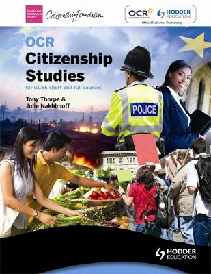 OCR Citizenship Studies for GCSE Full and Short Courses by Tony Thorpe, Julie Nakhimoff