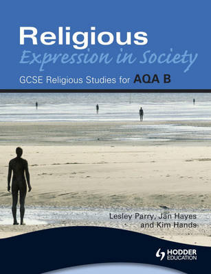 AQA Religious Studies B Religious Expression in Society by Lesley Parry, Jan Hayes, Kim Hands