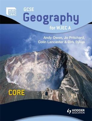 GCSE Geography for WJEC A Core Student's Book by Andy Owen, Colin Lancaster, Jo Pritchard, Jacqui Owen
