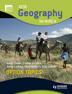 GCSE Geography for WJEC A Option Topics by Andy Owen, Dirk Sykes, Glyn Owen, Andy Leeder