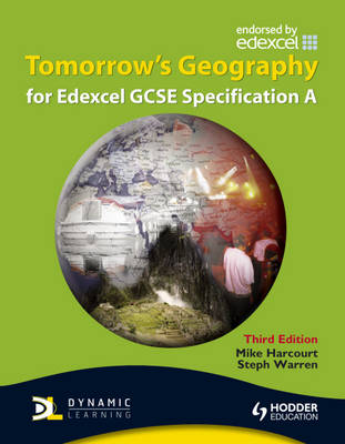 Tomorrow's Geography for Edexcel GCSE Specification A by Mike Harcourt, Steph Warren
