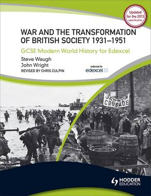 GCSE Modern World History for Edexcel War and the Transformation of British Society 1931-1951 by Steve Waugh, John Wright