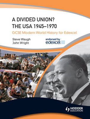 GCSE Modern World History for Edexcel: A Divided Union? The USA 1945-70 by Steve Waugh, John Wright