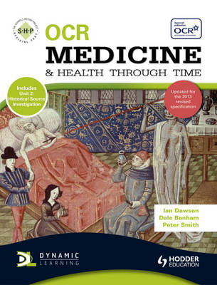 OCR Medicine and Health Through Time An SHP Development Study by Dr. Paul Smith, Peter Smith, Ian Dawson, Dale Banham