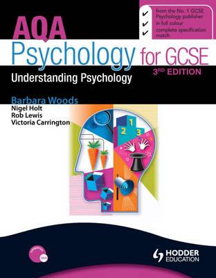 AQA Psychology for GCSE: Understanding Psychology by Barbara Woods, Victoria Carrington, Nigel Holt, Rob Lewis