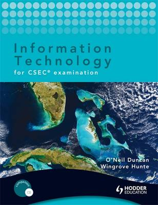Information Technology for CSEC Examination + CD by Duncan O'Neil, Hunte Wingrove
