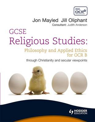 GCSE Religious Studies Philosophy and Applied Ethics for OCR B by John Mayled, Jill Oliphant