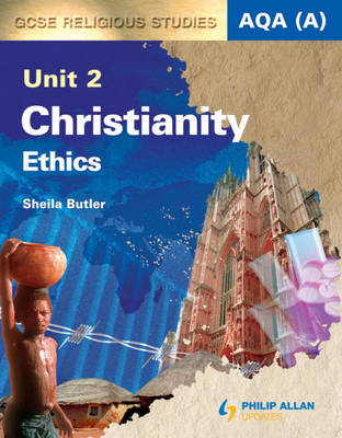 AQA (A) GCSE Religious Studies Unit 2 Christianity: Ethics (Textbook) Textbook by Sheila Butler