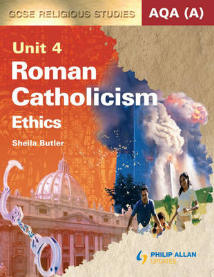AQA (A) GCSE Religious Studies Textbook Roman Catholicism - Ethics by Sheila Butler