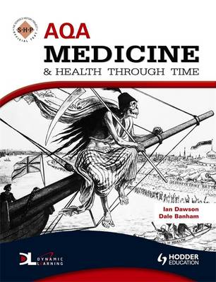 AQA Medicine and Health Through Time An SHP Development Study by Dan Moorhouse, Ian Dawson, Dale Banham