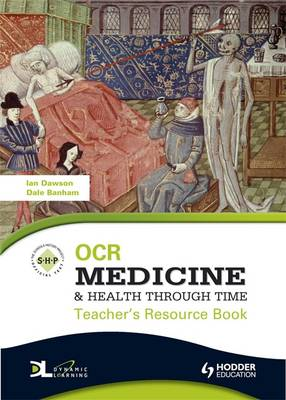 OCR Medicine and Health Through Time Teacher's Resource Book + CD by Peter Smith, Ian Dawson, Dale Banham