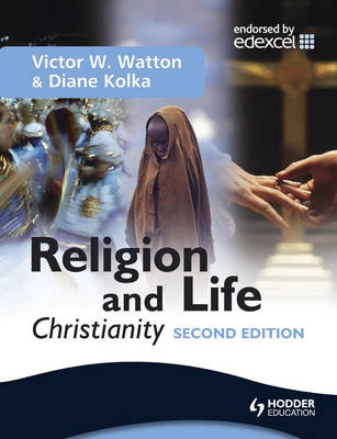 Religion and Life: Christianity for Edexcel GCSE Religious Studies Unit 2 by Victor W. Watton, Daine Kolka