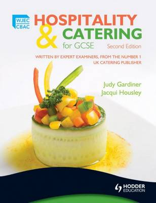 WJEC Hospitality and Catering for GCSE by Judy Gardiner, Jacqui Housley