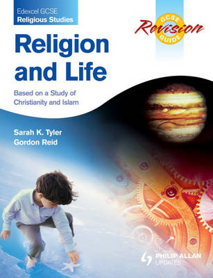 Edexcel GCSE Religious Studies Religion and Life Revision Guide Based on a Study of Christianity and Islam by Sarah K. Tyler, Gordon Reid