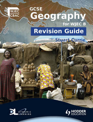 GCSE Geography for WJEC B Revision Guide by Stuart Currie