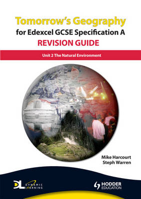 Tomorrow's Geography for Edexcel GCSE Specification A Revision Guide The Natural Environment by Steph Warren, Mike Harcourt