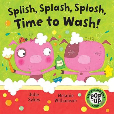 Splish, Splash, Splosh, Time to Wash by Julie Sykes
