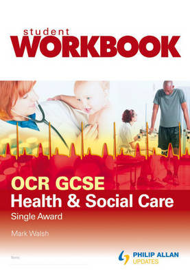 OCR GCSE Health and Social Care Single Award Workbook by Mark Walsh