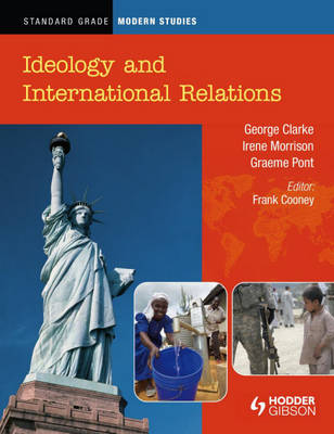 Standard Grade Modern Studies Ideology and International Relations by Irene Morrison, Graeme Pont, George Clark