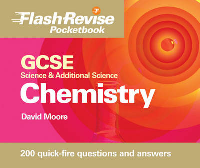 GCSE Science and Additional Science Chemistry Flash Revise Pocketbook by David Moore