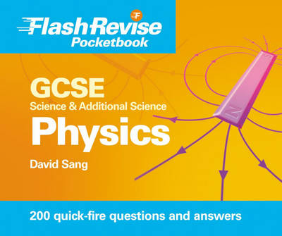 GCSE Science and Additional Science Physics Flash Revise Pocketbook by David Sang