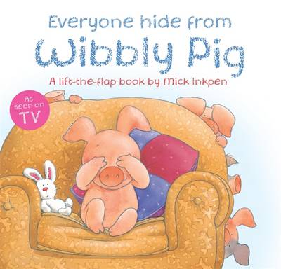 Everyone Hide from Wibbly Pig by Mick Inkpen