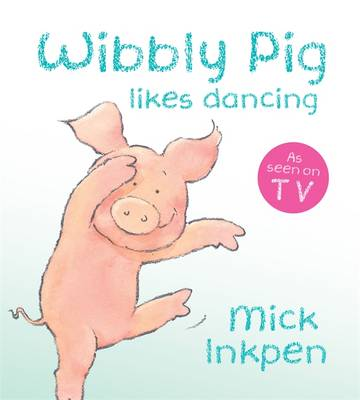 Wibbly Pig Can Dance by Mick Inkpen