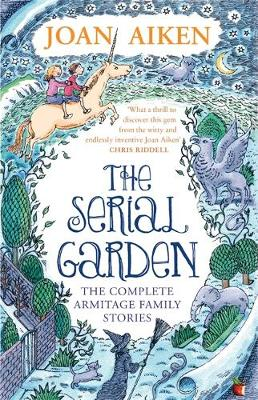 The Serial Garden The Complete Armitage Family Stories by Joan Aiken