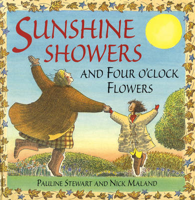 Sunshine Showers and 4 O'Clock Flowers by Pauline Stewart, Nick Maland